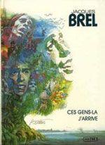 La bande dessinée rend hommage à Jacques Brel - JACQUES BREL - CES GENS-LA _ J'ARRIVE