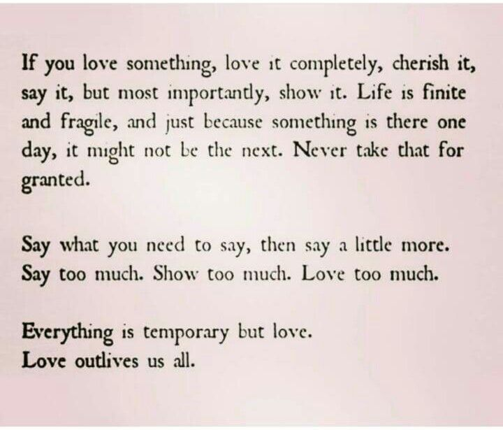 Tomorrow is never promised,  goodbyes are never promised, so love something and love it completely. .. I'm learning to cherish this