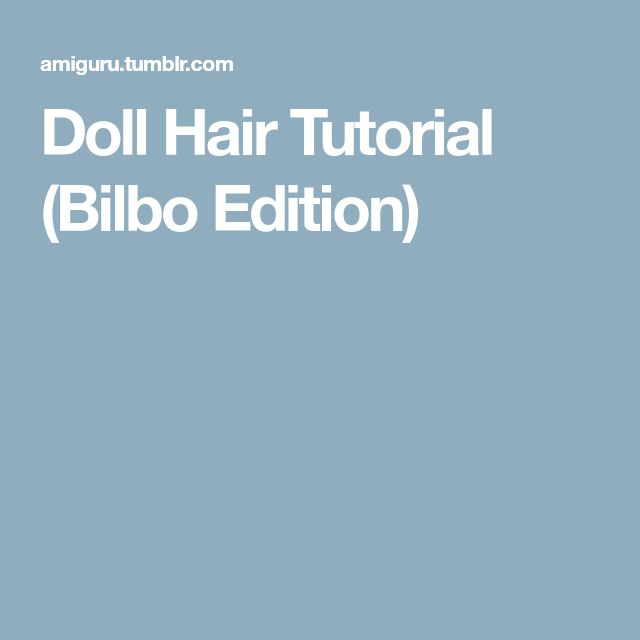 Doll Hair Tutorial (Bilbo Edition)