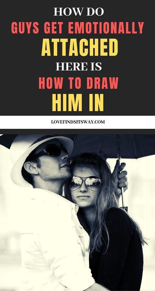 833b6656f003d6de96a3e5ae0fad87b4 - How To Get A Man Emotionally Attached To You