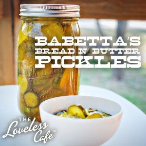Bread & Butter Pickles from the Loveless Cafe