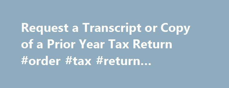 Request a Transcript or Copy of a Prior Year Tax Return #order #tax #return #transcript #online http://houston.remmont.com/request-a-transcript-or-copy-of-a-prior-year-tax-return-order-tax-return-transcript-online/  # Like – Click this link to Add this page to your bookmarks Share – Click this link to Share this page through email or social media Print – Click this link to Print this page Request a Transcript or Copy of a Prior Year Tax Return IRS Summertime Tax Tip 2014-11, July 28, 2014…