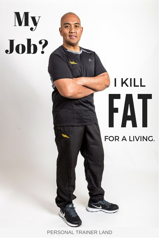 Personal Trainer Quotes - My job? I Kill fat for a living.