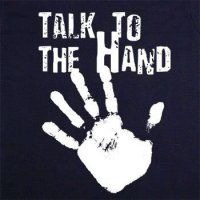 """""""Talk to the hand"""""""