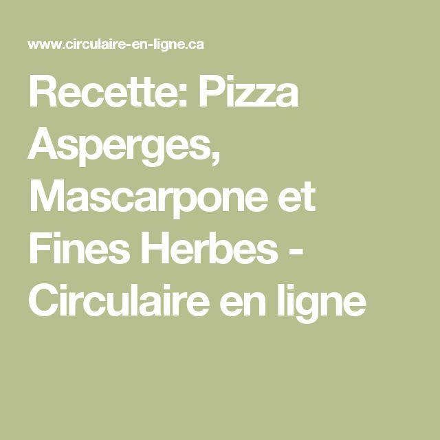 Recette: Pizza Asperges, Mascarpone et Fines Herbes - Circulaire en ligne
