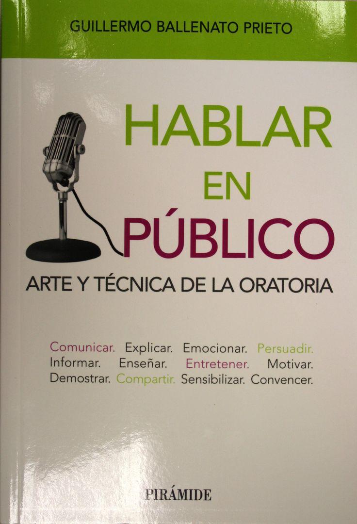 Hablar en público : arte y técnica de la oratoria / Guillermo Ballenato Prieto. + info: http://www.cop.es/colegiados/m-13106/