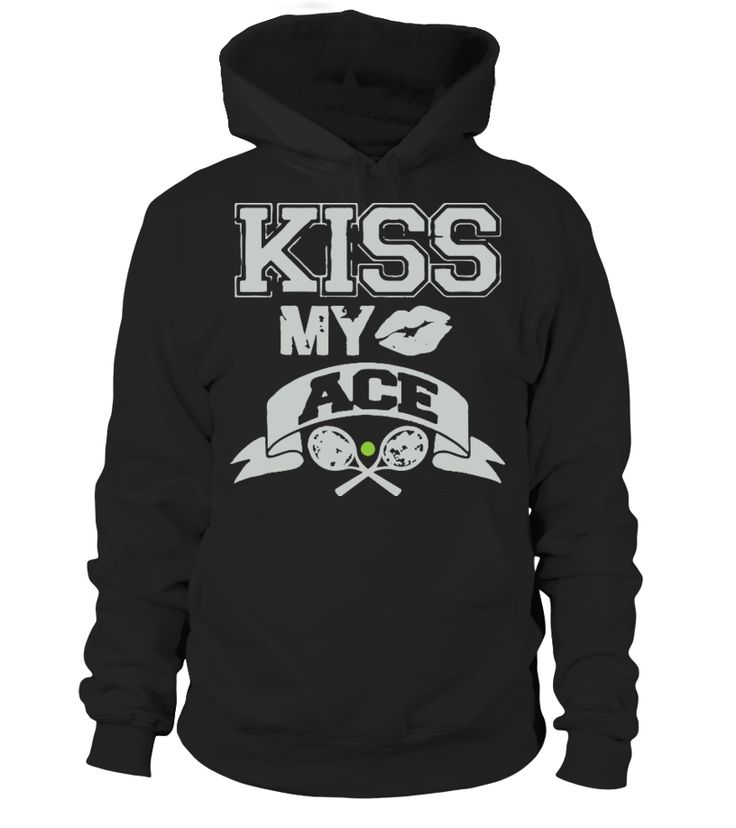 KISS MY ACE-Limited Edition   => Check out this shirt by clicking the image, have fun :) Please tag, repin & share with your friends who would love it. #tennis #tennisshirt #tennisquotes #hoodie #ideas #image #photo #shirt #tshirt #sweatshirt #tee #gift #perfectgift #birthday #Christmas