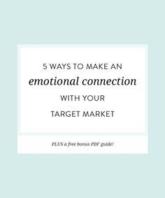 5 ways to make an emotional connection with your target market.  This should be a big part of your brand development strategy.