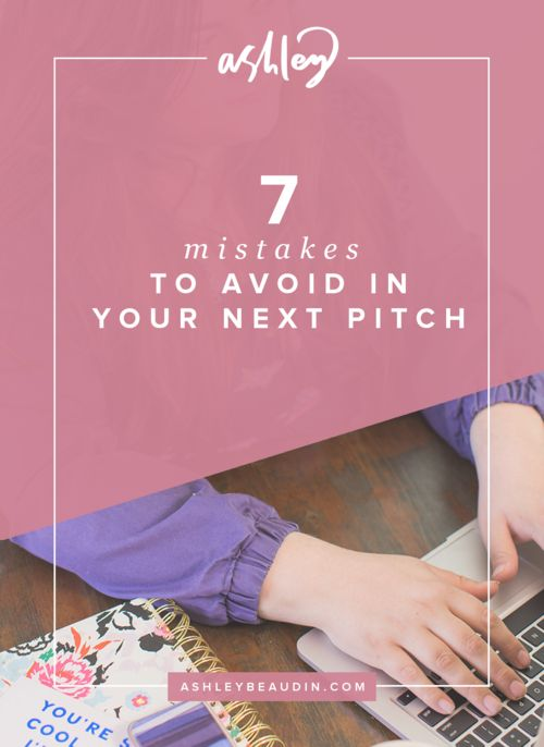 7 Mistakes to Avoid In Your Next Pitch — Ashley Beaudin