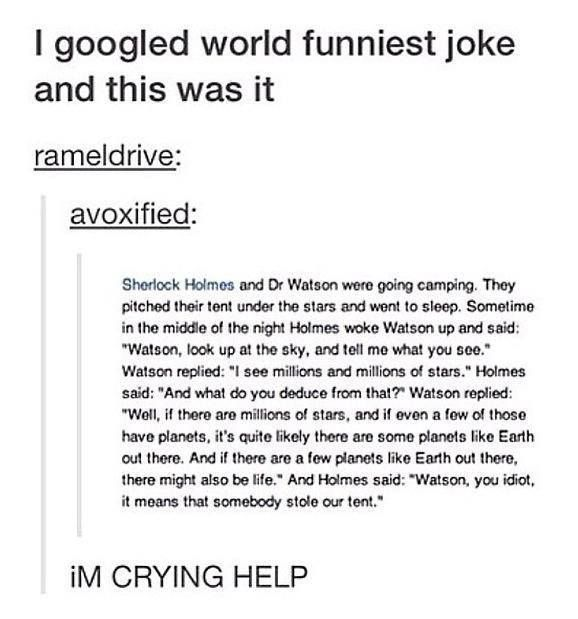 .my grandpa used to tell me this joke all the time (but without the sherlock and watson addition)