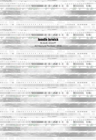 Jonelle Jerwick - Architectural Portfolio - GSAPP by Jonelle Jerwick - issuu