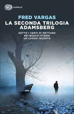 Fred Vargas, La seconda trilogia Adamsberg (Sotto i venti di Nettuno. Nei boschi eterni. Un luogo incerto), Super ET