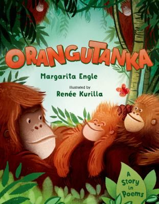 Orangutanka A Story in Poems (Book) : Engle, Margarita : All the orangutans are ready for a nap in the sleepy depths of the afternoon--all except one. Written in a series of linked poems in the tanka style, an ancient Japanese form of poetry.
