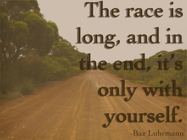 "Baz Luhrmann ~ The Sunscreen Song. ""The race is long, and in the end, it's only with yourself"""