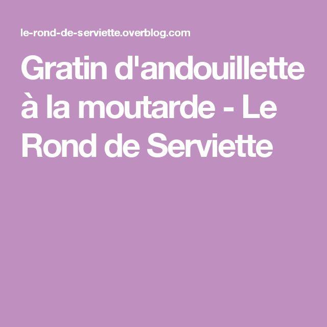 Gratin d'andouillette à la moutarde - Le Rond de Serviette