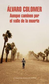 Aunque caminen por el valle de la muerte / Álvaro Colomer   N COL