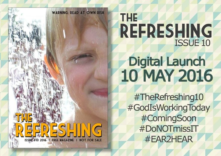 We are looking forward to the next issue of The Refreshing #10. Share with your friends who are interested! #TheRefreshing10 #GodISWorkingToday #ComingSoon #DoNOTmissIT #EAR2HEAR