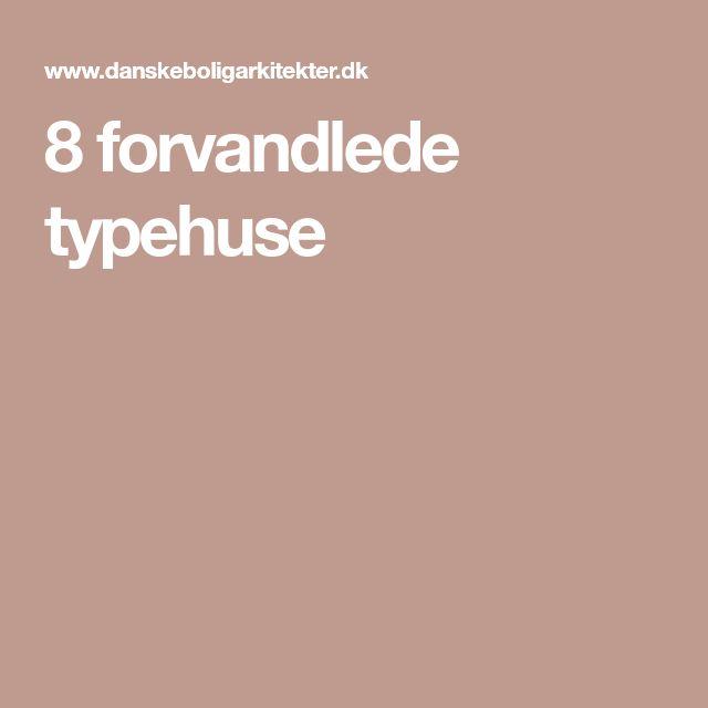 8 forvandlede typehuse