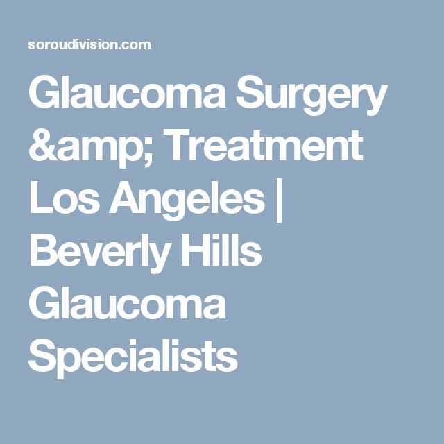 Glaucoma Surgery & Treatment Los Angeles | Beverly Hills Glaucoma Specialists