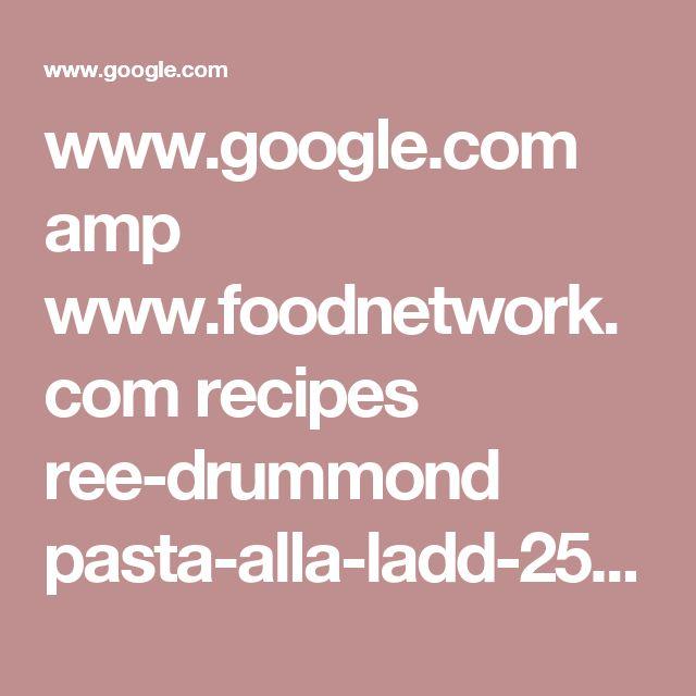 www.google.com amp www.foodnetwork.com recipes ree-drummond pasta-alla-ladd-2541203.amp