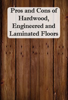Pros and cons of hardwood, engineered, and laminate floors