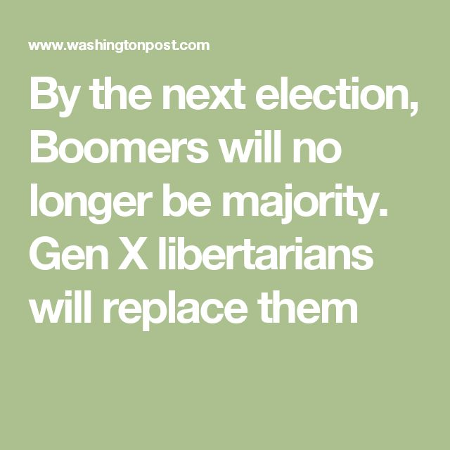 By the next election, Boomers will no longer be majority. Gen X libertarians will replace them