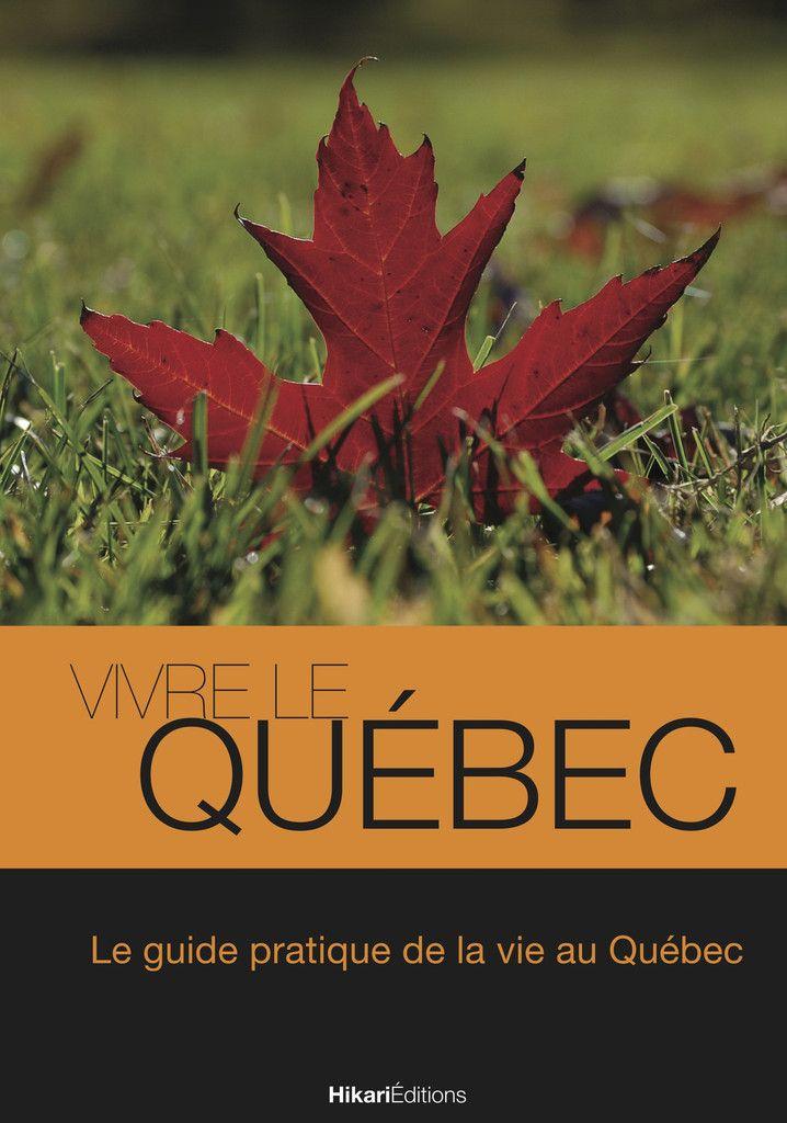 """""""Vivre le Québec"""" Guide pratique de la vie au Québec. Pour les futurs immigrants francophones. Immigration au Québec."""