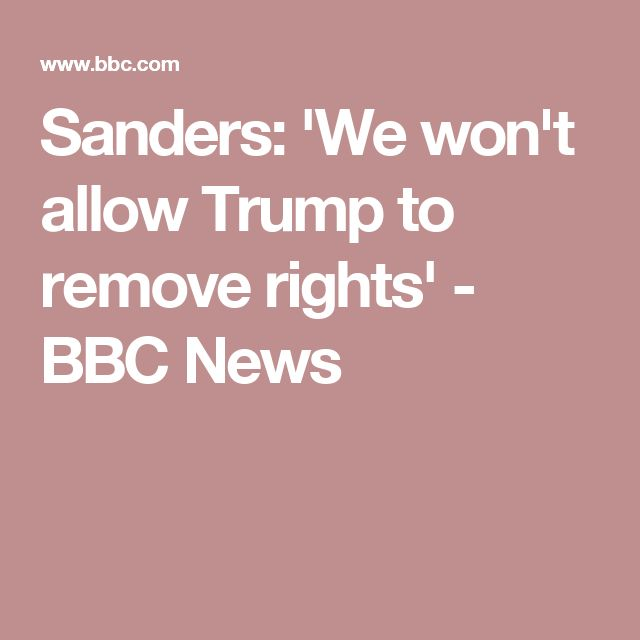 Sanders: 'We won't allow Trump to remove rights' - BBC News