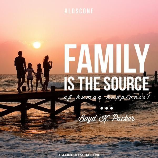 """""""[Family] is the soure of human happiness."""" -Boyd K. Packer"""