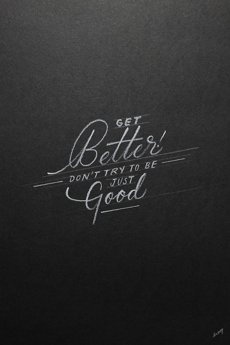 "its-a-living:  ""GET BETTER, DONT TRY TO BE JUST GOOD"" BY: @ITS-A-LIVING ©   INSTAGRAM: @ITSALIVING"