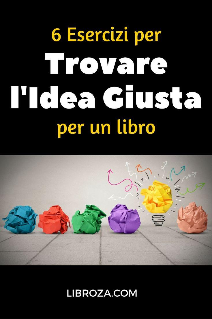 6 Esercizi per trovare l'idea giusta per un libro - Libroza.com