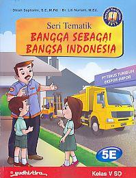 Seri Tematik Bangga Sebagai Bangsa Indonesia 5E Kelas V SD.Dhiah Saptorini - AJIBAYUSTORE