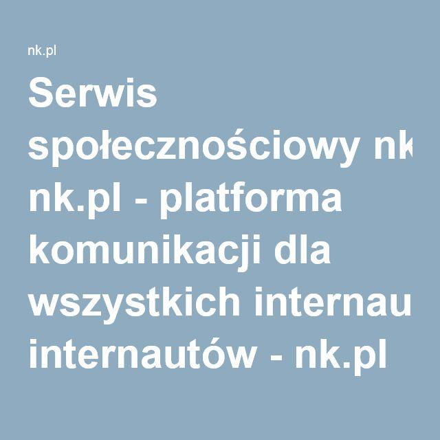 Serwis społecznościowy nk.pl - platforma komunikacji dla wszystkich internautów - nk.pl
