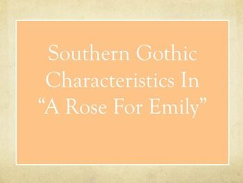 a rose for emily the characteristic Complete list of in william faulkner's a rose for emily learn everything you need to know about emily grierson, homer barron, and more in a rose for emily.