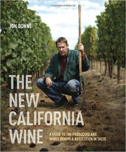 The New California Wine: A Guide to the Producers and Wines Behind a Revolution in Taste: Jon Bonne: 9781607743002: Amazon.com: Books