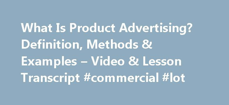 What Is Product Advertising? Definition, Methods & Examples – Video & Lesson Transcript #commercial #lot http://commercial.remmont.com/what-is-product-advertising-definition-methods-examples-video-lesson-transcript-commercial-lot/  #commercial product definition # What Is Product Advertising? – Definition, Methods & Examples Product advertising is more than just a commercial or an ad in a magazine. In this lesson, you'll learn about product advertising and the various methods used to…