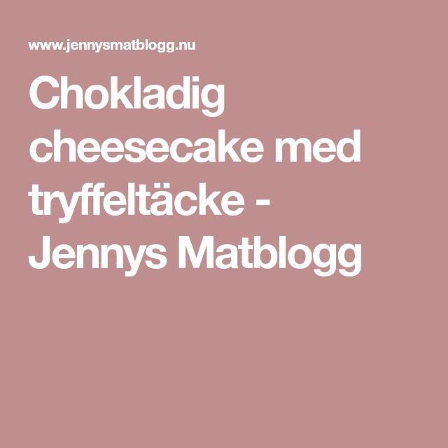 Chokladig cheesecake med tryffeltäcke - Jennys Matblogg