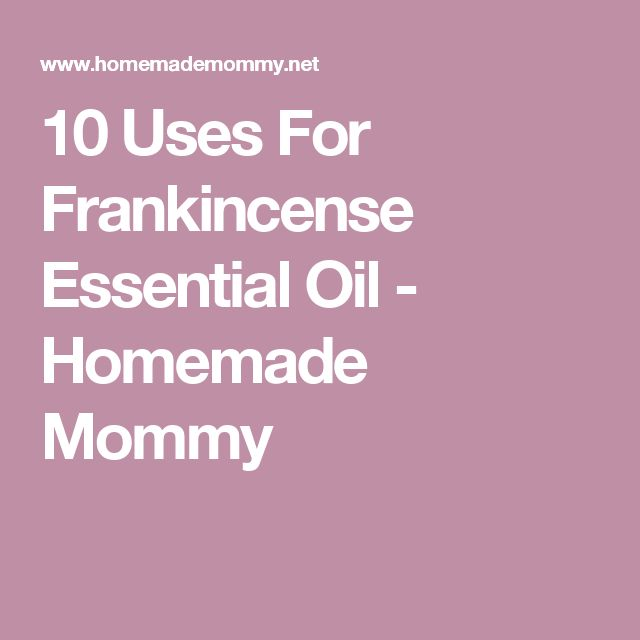 10 Uses For Frankincense Essential Oil - Homemade Mommy
