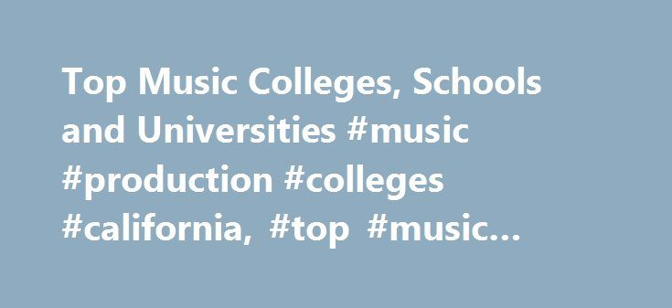 Top Music Colleges, Schools and Universities #music #production #colleges #california, #top #music #colleges http://hawai.remmont.com/top-music-colleges-schools-and-universities-music-production-colleges-california-top-music-colleges/  # Top Music Colleges, Schools and Universities Areas of study you may find at University of Pennsylvania include: Graduate: Doctorate, First Professional Degree, Master Post Degree Certificate: First Professional Certificate, Post Master's Certificate…