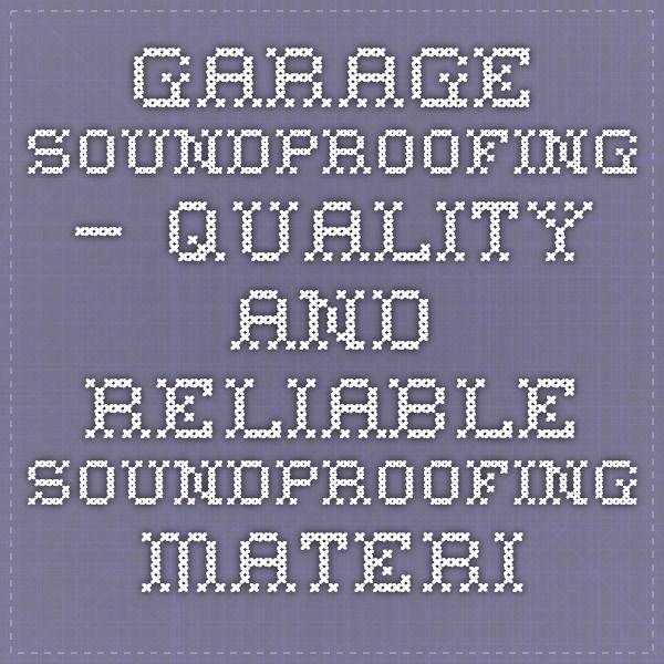 Garage Soundproofing – Quality and Reliable Soundproofing Material for your Garage