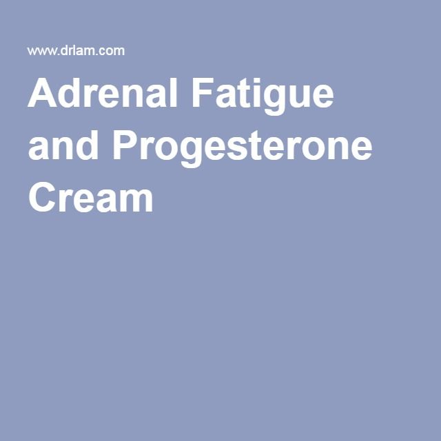 Adrenal Fatigue and Progesterone Cream
