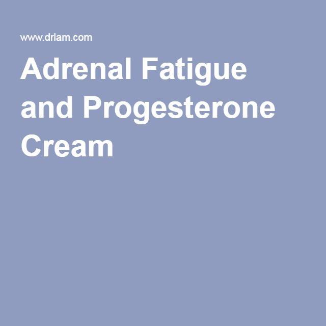 Adrenal Fatigue and Progesterone Cream