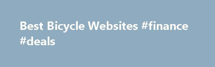 Best Bicycle Websites #finance #deals http://cash.remmont.com/best-bicycle-websites-finance-deals/  #bike finance # Who are you? Bike Life are the cool guys that promote the cycling lifestyle, getting people excited about riding and sharing the lifestyle with a community of like minded enthusiasts. Bike Life Finance is the leader in... Read more