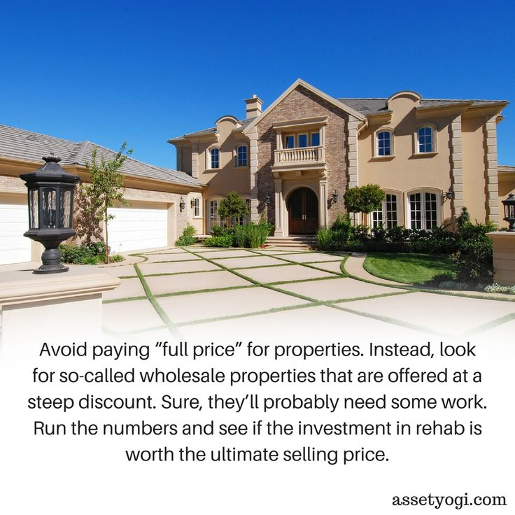 Great Avoid Paying U201cfull Priceu201d For Properties. Instead, Look For So Called  Wholesale Properties That Are Offered At A Steep Discount. Run The Numbers  And See If ...