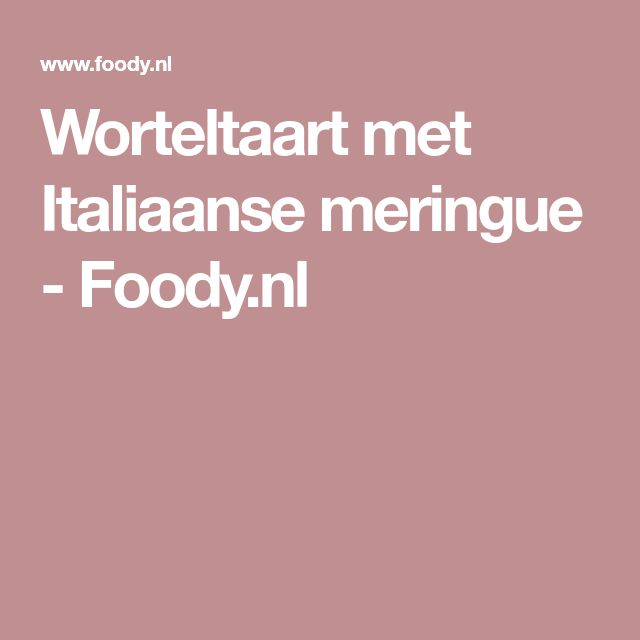 Worteltaart met Italiaanse meringue - Foody.nl