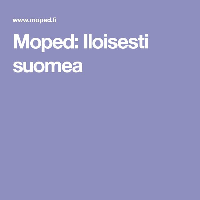 Moped: Iloisesti suomea