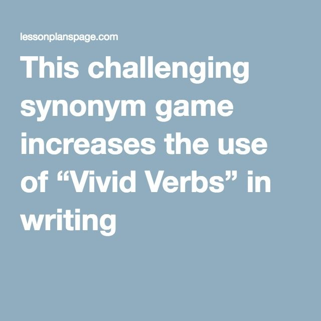 "This challenging synonym game increases the use of ""Vivid Verbs"" in writing"