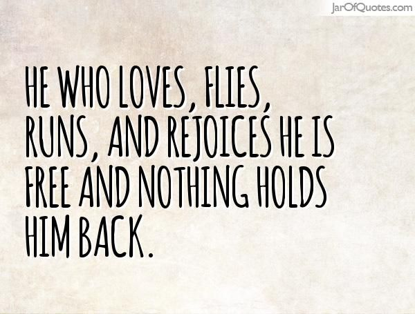 He who loves, flies, runs, and rejoices he is free and nothing holds him back. #quotes #love #sayings #inspirational #motivational #words #quoteoftheday #positive