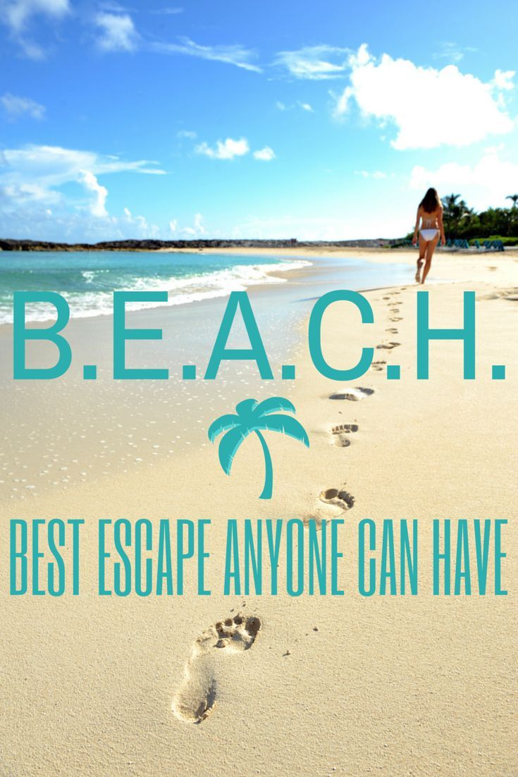 BEACH - Best Escape Anyone Can Have! #beach #quotes #vacation