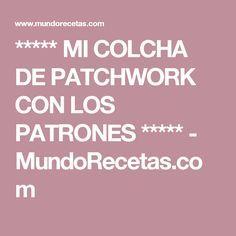 ***** MI COLCHA DE PATCHWORK CON LOS PATRONES ***** - MundoRecetas.com
